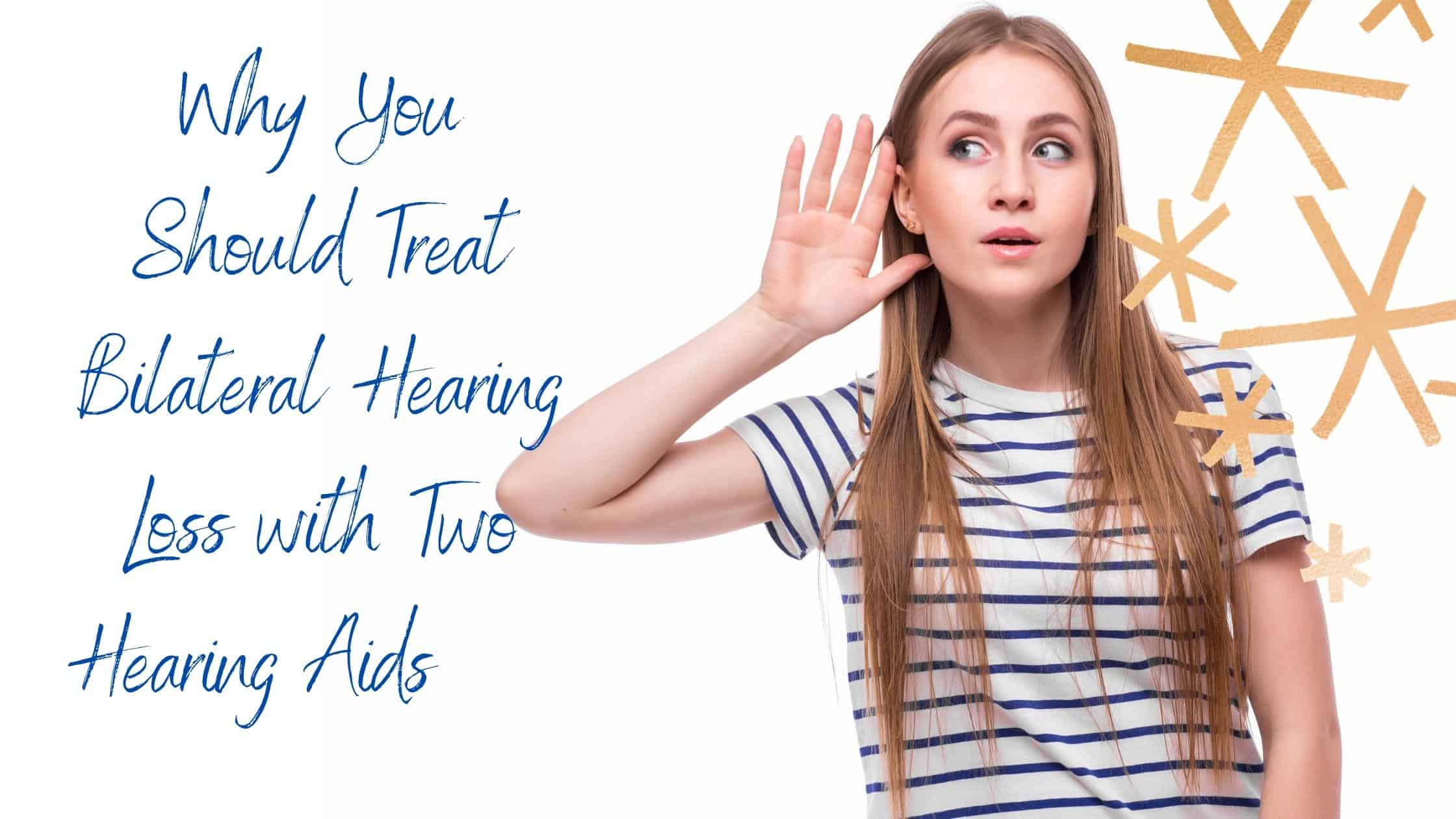 Why You Should Treat Bilateral Hearing Loss with Two Hearing Aids